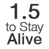 1.5 to Stay Alive #1point5toStayAlive